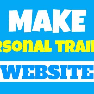 Make a Personal Trainer Website | Creating A Website Has Never Been EASIER And Effective