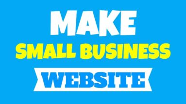 Make a Small Business Website | Creating A Website Has Never Been EASIER And Effective