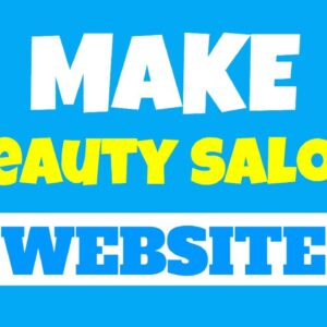 Make a Beauty Salon Website | Creating A Website Has Never Been EASIER And Effective